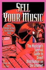 Sell Your Music : How To Profitably Sell Your Own Recordings Online - Mark W Curran