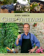 Chef in the Vineyard : Fresh and Simple Recipes from Great Wine Estates - John Sarich