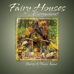 Fairy Houses Everywhere - Barry Kane