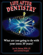 Life After Dentistry : What Are You Going to Do With Your Extra 30 Years? - Jay, M Hislop