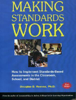 Making Standards Work : How to Implement Standards-Based Assessments in the Classroom, School, and District - Mr Douglas B Reeves