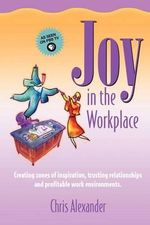 Joy in the Workplace : A Guide to Authenticity Connection & Self-Transfor... - Chris Alexander