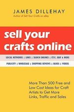 Sell Your Crafts Online : Innovative Ways to Boost Your Art Career - James Dillehay