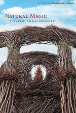 Patrick Dougherty : Natural Magic - Alison Ferris
