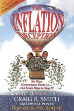 The Inflation Deception : Six Ways Government Tricks Us...and Seven Ways to Stop It! - Craig R. Smith