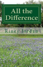 All the Difference - Riney Jordan