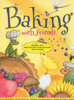 Baking with Friends : Recipes, Tips and Fun Facts for Teaching Kids to Bake - Sharon Davis