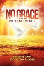 No Grace Without Mercy - Dorothy Goins