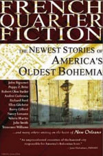 French Quarter Fiction : The Newest Stories of America's Oldest Bohemia - Joshua Clark