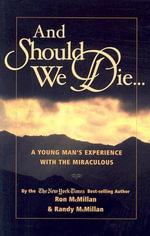 And Should We Die... : A Young Man's Experience with the Miraculous - Ron McMillan
