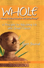 Whole : 12 Principles for Rebuilding Life After Breast Cancer, Spirit Journal - Jacci Thompson-Dodd