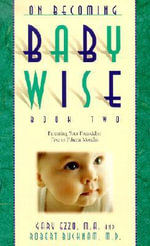 On Becoming Baby Wise : Parenting Your Pre-toddler Five to Twelve Months Bk. 2 - Gary Ezzo