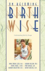 On Becoming Birthwise: Understanding Birth by Design - Gary Ezzo