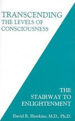 Transcending the Levels of Consciousness : The Stairway to Enlightenment - David R. Hawkins