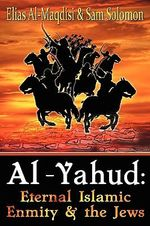 Al-Yahud : Eternal Islamic Enmity and the Jews - Elias Al-Maqdisi