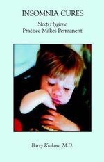 Insomnia Cures : Sleep Hygiene Practice Makes Permanent - Barry  James Krakow