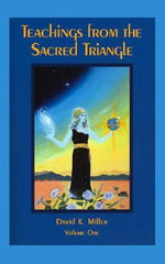 Teachings from the Sacred Triangle, Volume One : Volume One - David K Miller
