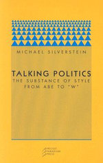 Talking Politics : The Substance of Style from Abe to 'W' - Michael Silverstein