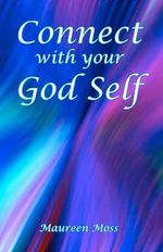 Connect with Your God Self : Mystical Views of the Origin and Nature of Human C... - Maureen Moss