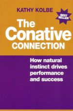 Conative Connection : How Natural Instinct Drives Performance and Success - Kathy Kolbe