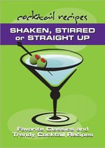 Shaken, Stirred or Straight Up : Favorite Classics and Trendy Cocktail Recipes - Spitfire Ventures Inc