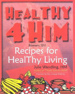 Healthy 4 Him : Recipes for Healthy Living - Julie Wandling