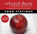 Selected Shorts: Food Fictions : A Celebration of the Short Story - Symphony Space