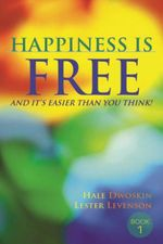 Happiness is Free : And it's Easier Than You Think! - Hale Dwoskin