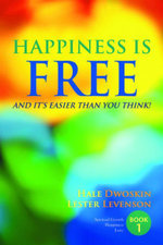 Happiness is Free : And It's Easier Than You Think: Book 1 of 5 - Hale Dwoskin