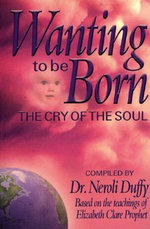 Wanting to be Born : The Cry of the Soul - Neroli Duffy