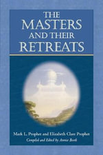 The Masters and Their Retreats - Mark L. Prophet