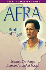 Afra - Brother of Light : Spiritual Teachings from an Ascended Master - Elizabeth Clare Prophet