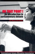 On That Point : An Introduction to Parliamentary Debate - Idea