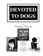 Devoted to Dogs : A Unique and Proven Plan for Strengthening Persona... - Kathryn Braund