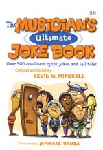 Musician's Ultimate Joke Book : Over 500 One-liners Quips, Jokes and Tall Tales - Associate Dean of Academic Affairs Kevin Mitchell