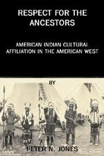 Respect for the Ancestors : American Indian Cultural Affiliation in the American West - Peter, N. Jones