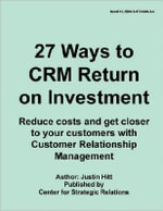 27 Ways to CRM Return on Investment - Justin Hitt