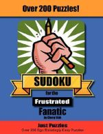 Sudoku for the Frustrated Fanatic : Just 200 Easy Puzzles - Cheryl, L Kirk