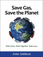 Save Gas, Save the Planet - John Addison