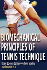 Biomechanical Principles of Tennis Technique : Using Science to Improve Your Strokes - Duane V. Knudson