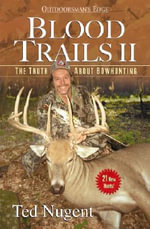 Blood Trails II : The Truth about Bowhunting - Ted Nugent