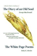 The Diary of an Old Soul & the White Page Poems - Betty K Aberlin