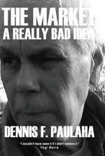The Market : A Really Bad Idea - Dennis F Paulaha