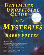 Ultimate Unofficial Guide to They Mysteries of Harry Potter: Bk. 1-4 : Analysis of Books 1-4 - Galadriel Waters