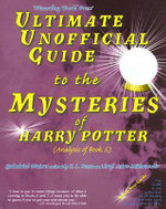 Ultimate Unofficial Guide to the Mysteries of Harry Potter: Bk. 5 : Analysis of Book 5 - Galadriel Waters