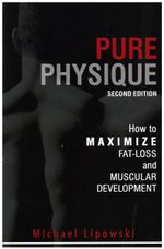 Pure Physique : How to Maximize Fat-Loss and Muscular Development - Michael Lipowski