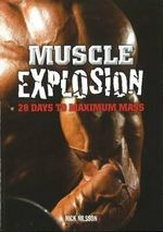 Muscle Explosion : 28 Days to Maximum Mass - Nick Nilsson