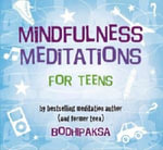 Mindfulness Meditations for Teens : By Bestselling Meditation Author and Former Teen - Bodhipaksa