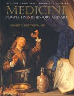 Medicine : Perspectives in History and Art - Robert Greenspan, M.D