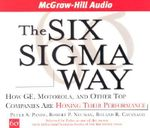 The Six Sigma Way : How Ge, Motorola, and Other Top Companies Are Honing Their Performance - Peter S. Pande